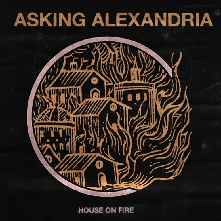 """Asking Alexandria Releases Latest Single """"House on Fire"""""""